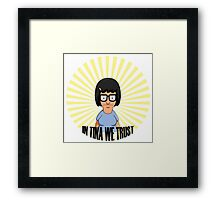 In Tina we Trust Framed Print