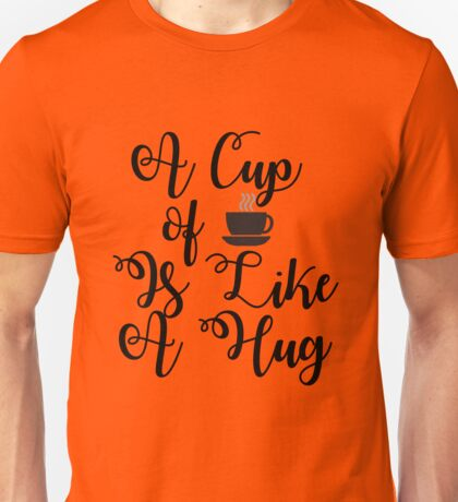 A Cup of Tea is Like a Hug Unisex T-Shirt