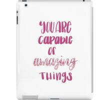 You are capable of amazing things iPad Case/Skin