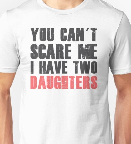 I Have Two Daughters - Father's Day - Daddys Shirt Unisex T-Shirt