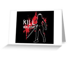 Kill Walkers (Sword) Greeting Card
