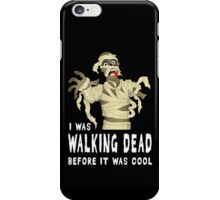 I Was Walking Dead Before It Was Cool iPhone Case/Skin