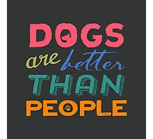 Dogs Are Better Than People Photographic Print