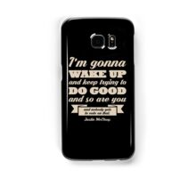 I'm Gonna Wake Up & Keep Trying to Do Good Samsung Galaxy Case/Skin