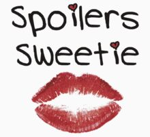 Spoilers Sweetie ( Clothing & Stickers ) by PopCultFanatics