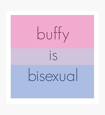 Buffy is bisexual Photographic Print