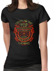 Listen to the wind it talks Listen To The Silence It Speaks Listen To Your Heart It Knows Womens Fitted T-Shirt
