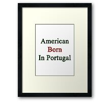 American Born In Portugal  Framed Print
