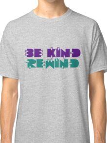 Be kind rewind Classic T-Shirt