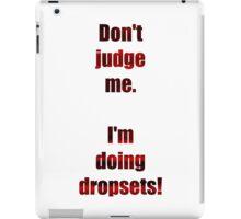 Don't judge me. I'm doing dropsets. iPad Case/Skin