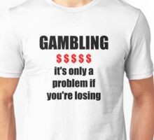 GAMBLING - it's only a problem if you're losing Unisex T-Shirt