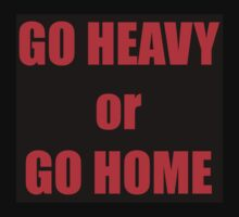 GO HEAVY or GO HOME Kids Clothes