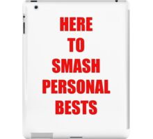 HERE TO SMASH PERSONAL BESTS iPad Case/Skin