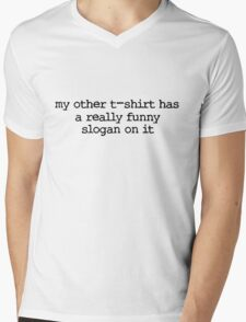 My other t-shirt has a really funny slogan on it Mens V-Neck T-Shirt