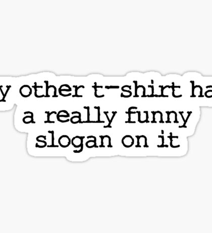 My other t-shirt has a really funny slogan on it Sticker