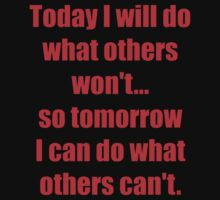 Today I will do what others won't... so tomorrow I can do what others can't. Big version Kids Clothes
