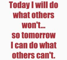 Today I will do what others won't... so tomorrow I can do what others can't. Big version Kids Tee