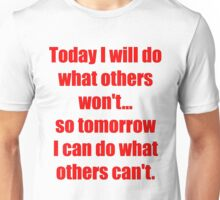 Today I will do what others won't... so tomorrow I can do what others can't. Big version Unisex T-Shirt