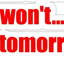 Today I will do what others won't... so tomorrow I can do what others can't. Big version Sticker