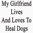 My Girlfriend Lives And Loves To Heal Dogs  by supernova23