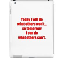 Today I will do what others won't... so tomorrow I can do what others can't. iPad Case/Skin