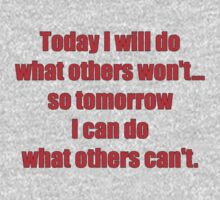 Today I will do what others won't... so tomorrow I can do what others can't. Kids Clothes