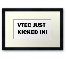 VTEC JUST KICKED IN! Framed Print