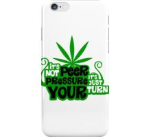 It's Not Peer Pressure, It's Just Your Turn iPhone Case/Skin