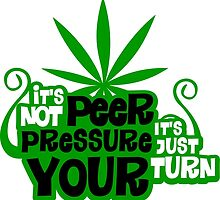 It's Not Peer Pressure, It's Just Your Turn by doobclothing