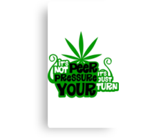 It's Not Peer Pressure, It's Just Your Turn Canvas Print