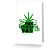 It's Not Peer Pressure, It's Just Your Turn Greeting Card
