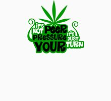 It's Not Peer Pressure, It's Just Your Turn Unisex T-Shirt