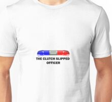 THE CLUTCH SLIPPED, OFFICER Unisex T-Shirt