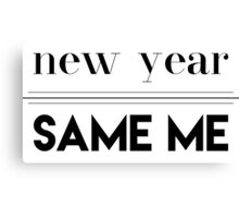 New Year Same Me Canvas Print