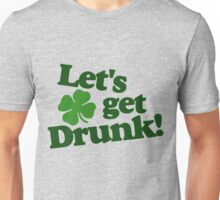 Let's get DRUNK Unisex T-Shirt