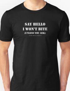 Say Hello I Won't Bite - White Text Unisex T-Shirt