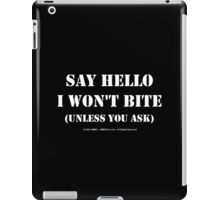 Say Hello I Won't Bite - White Text iPad Case/Skin