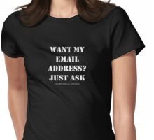 Want My EMail Address? Just Ask - White Text Womens Fitted T-Shirt