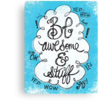 BE AWESOME & STUFF Canvas Print