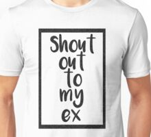 Shout Out To My Ex Unisex T-Shirt