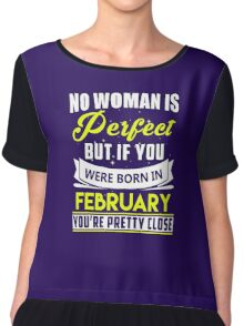 No woman is perfect but if you were born in february you're pretty close Chiffon Top