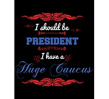 I Should Be President Funny Political Photographic Print
