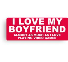 I LOVE MY BOYFRIEND Almost As Much As I Love Playing Video Games Canvas Print