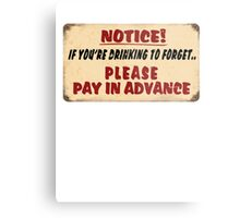 NOTICE! if you're drinking to forget.. Please pay in advance Metal Print