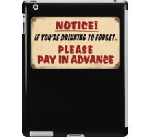 NOTICE! if you're drinking to forget.. Please pay in advance iPad Case/Skin