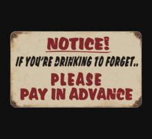 NOTICE! if you're drinking to forget.. Please pay in advance by ChevCholios