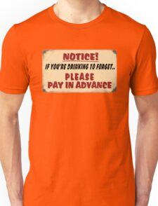 NOTICE! if you're drinking to forget.. Please pay in advance Unisex T-Shirt