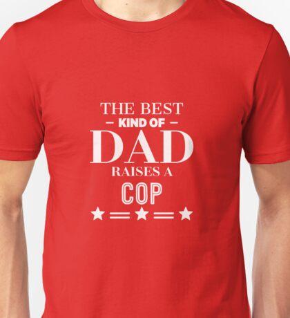 The Best Kind Of Dad Raises A Cop Unisex T-Shirt