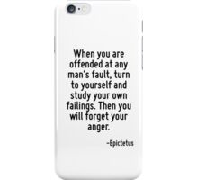 When you are offended at any man's fault, turn to yourself and study your own failings. Then you will forget your anger. iPhone Case/Skin