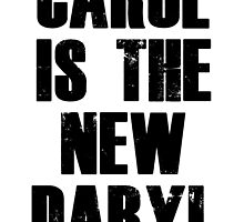 CAROL IS THE NEW DARYL (BLACK) by tdhanshew
